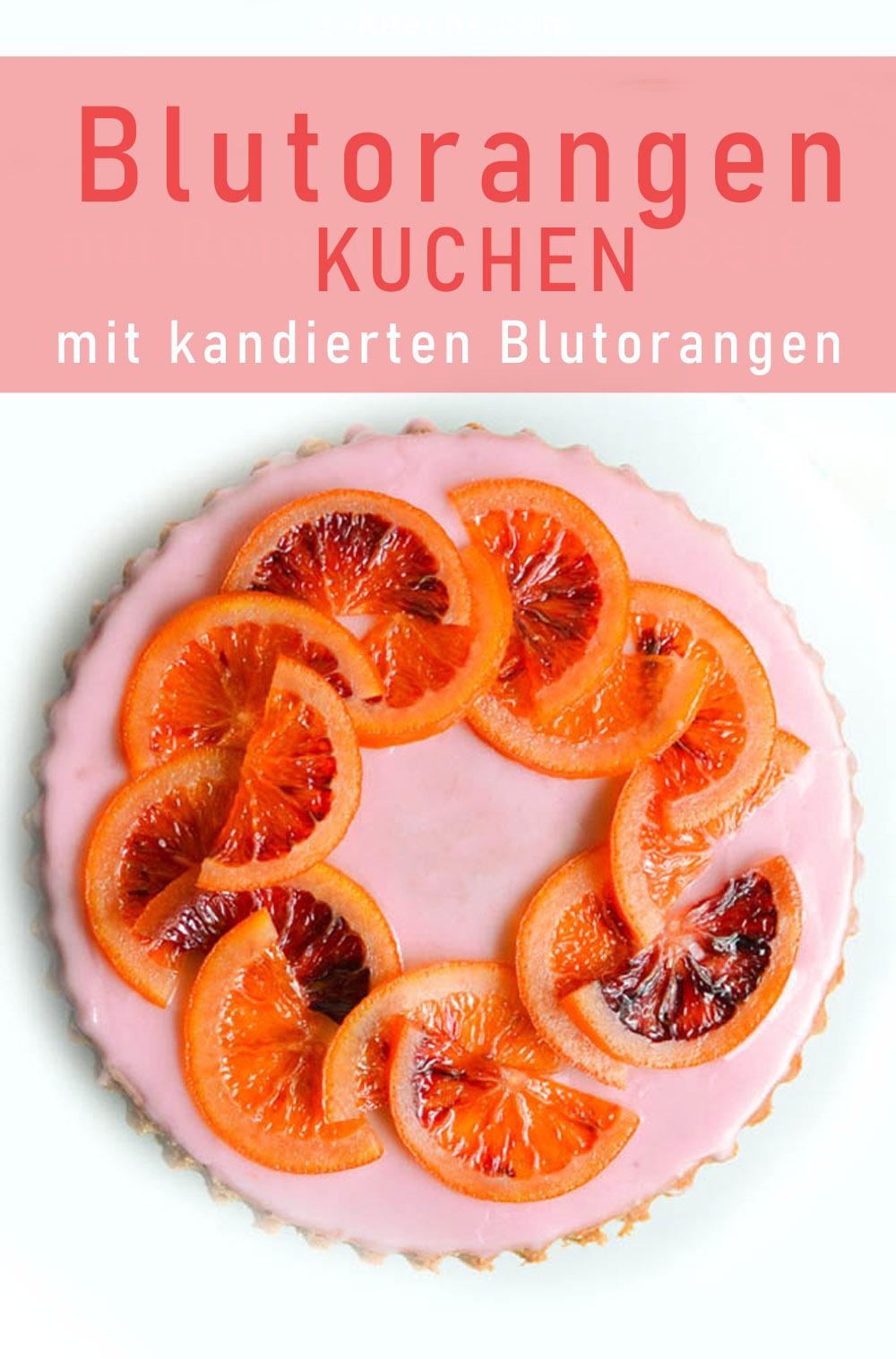 Blutorangen-Kuchen mit Blutorangensirup und kandierten Blutorangen - saftig und wunderschön