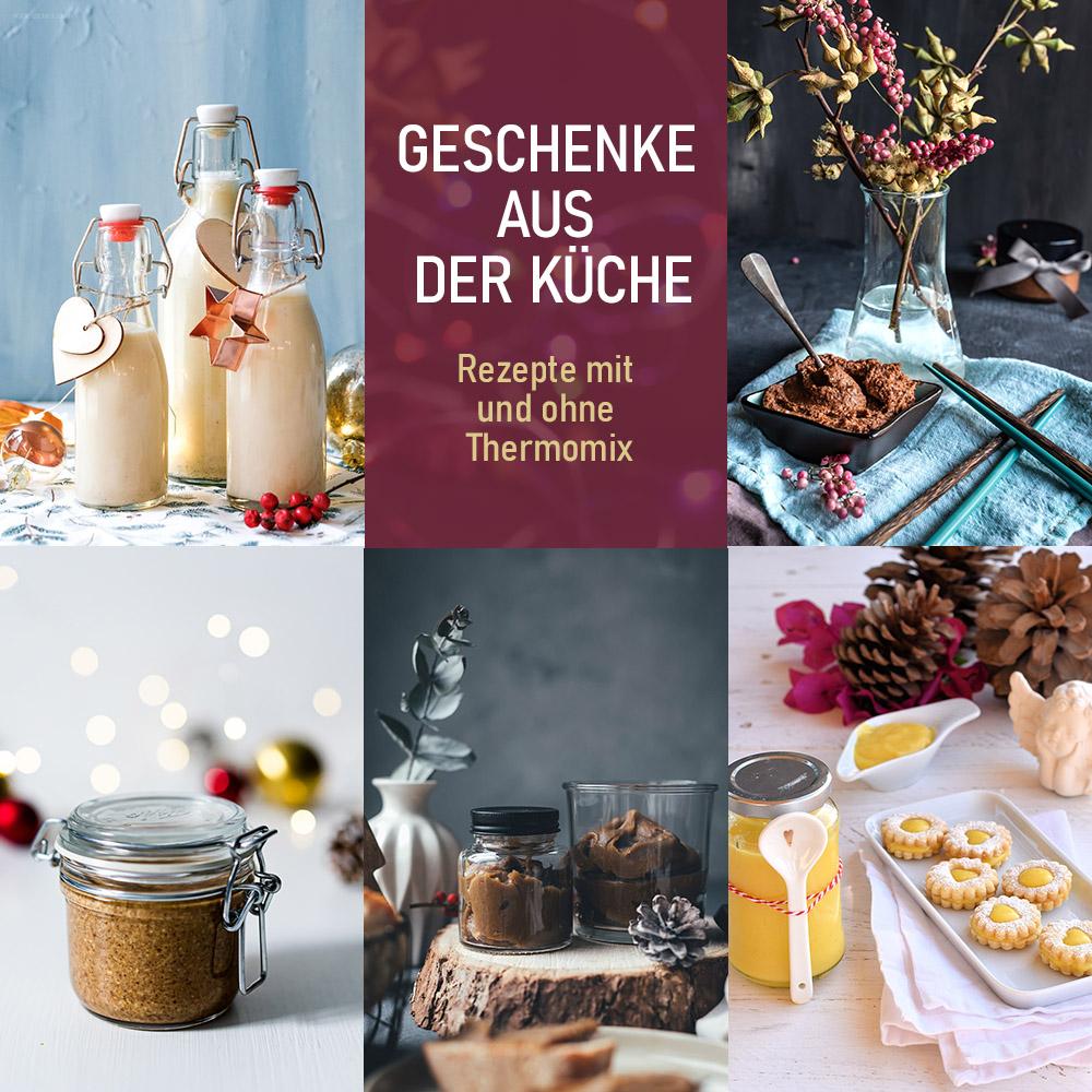 Geschenke aus der Küche - Rezepte mit und ohne Thermomix