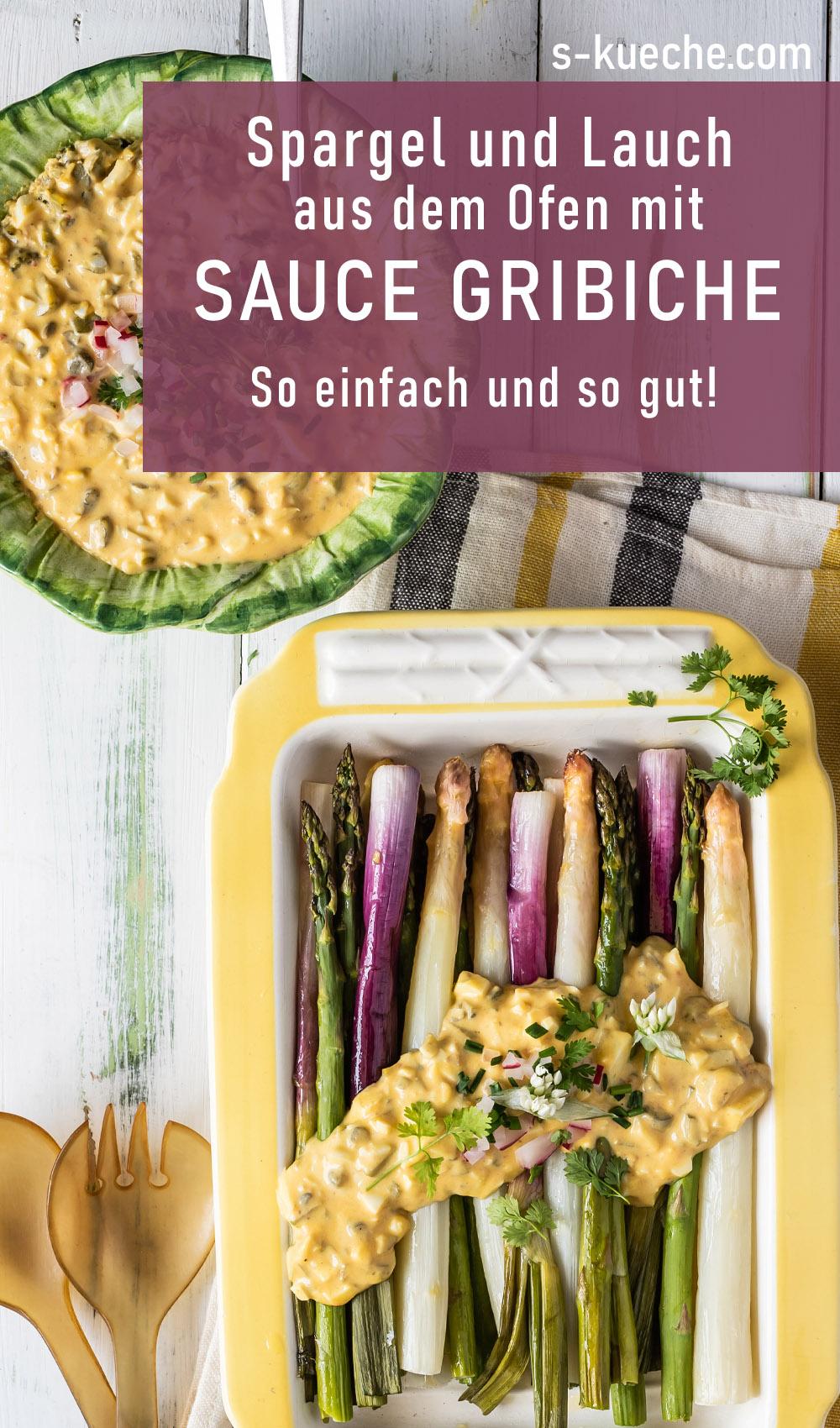 Spargel und Lauch mit Sauce Gribiche und zweierlei Senf. Rezept für Spargel aus dem Ofen mit dem pikanten französischen Saucenklassiker mit gehacktem Ei